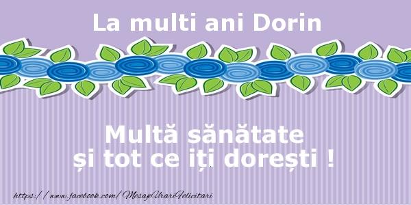 Felicitari de la multi ani - La multi ani Dorin Multa sanatate si tot ce iti doresti !