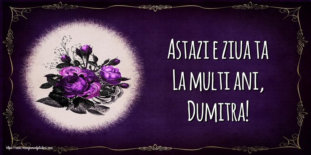 Felicitari de la multi ani - Astazi e ziua ta La multi ani, Dumitra!