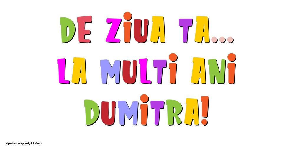 Felicitari de la multi ani - De ziua ta... La multi ani, Dumitra!