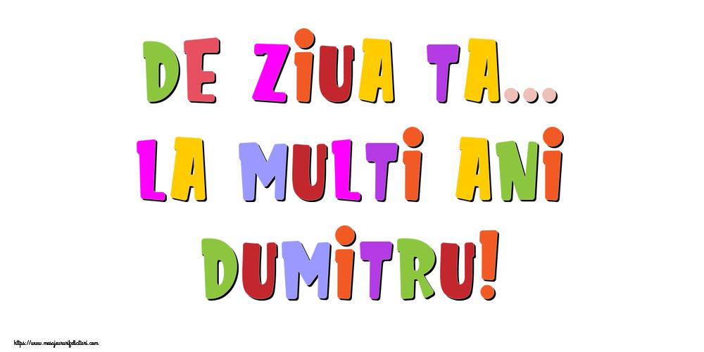 Felicitari de la multi ani - De ziua ta... La multi ani, Dumitru!