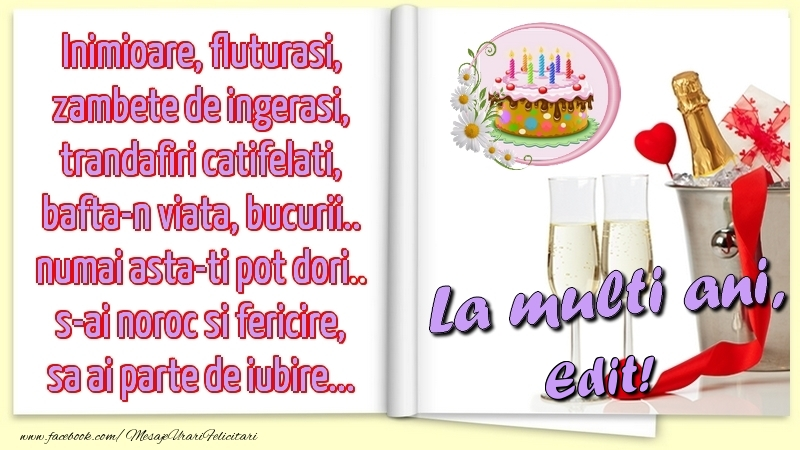 Felicitari de la multi ani - Inimioare, fluturasi, zambete de ingerasi, trandafiri catifelati, bafta-n viata, bucurii.. numai asta-ti pot dori.. s-ai noroc si fericire, sa ai parte de iubire...La multi ani, Edit!