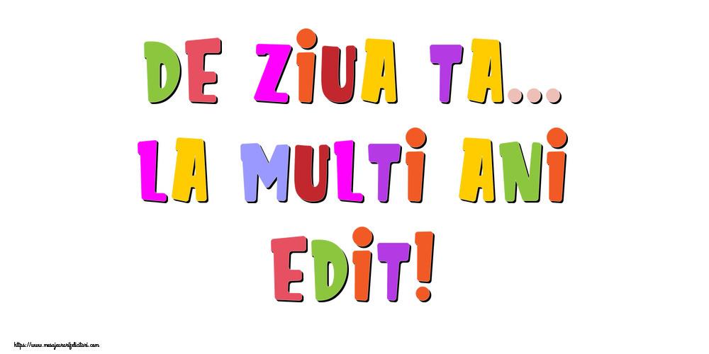 Felicitari de la multi ani - De ziua ta... La multi ani, Edit!