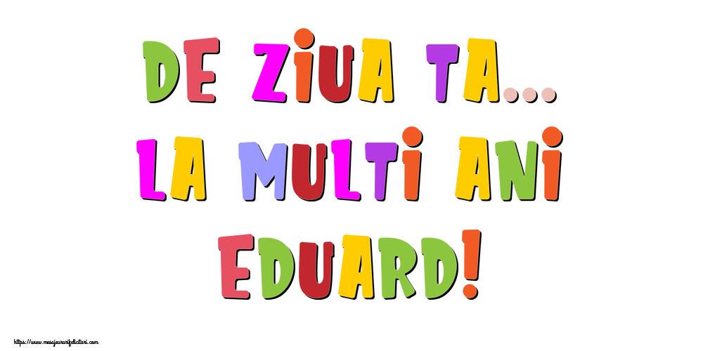 Felicitari de la multi ani - De ziua ta... La multi ani, Eduard!