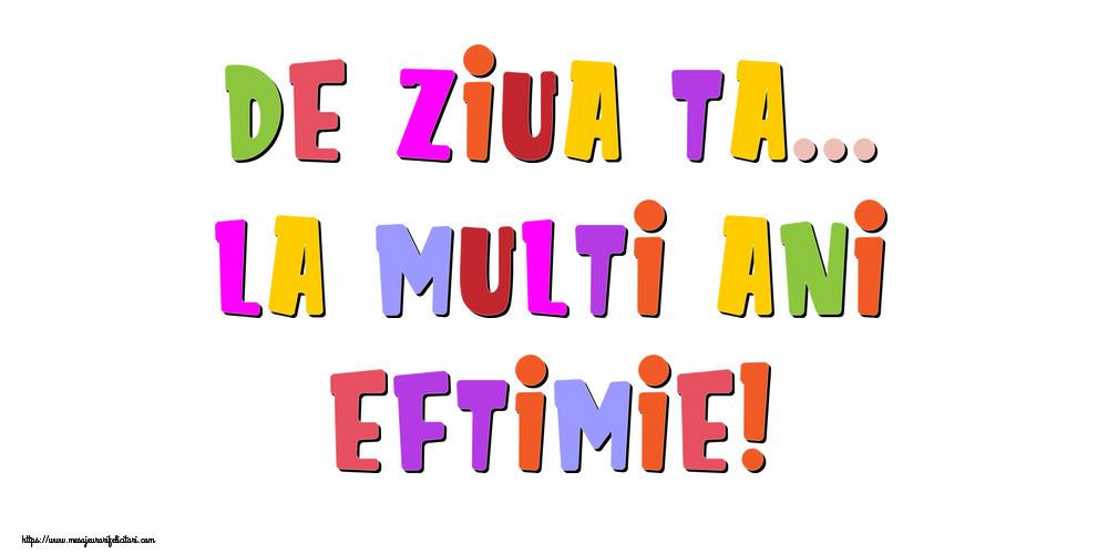 Felicitari de la multi ani - De ziua ta... La multi ani, Eftimie!