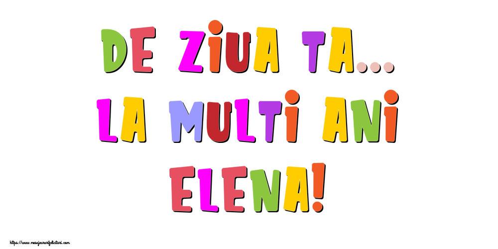 Felicitari de la multi ani - De ziua ta... La multi ani, Elena!
