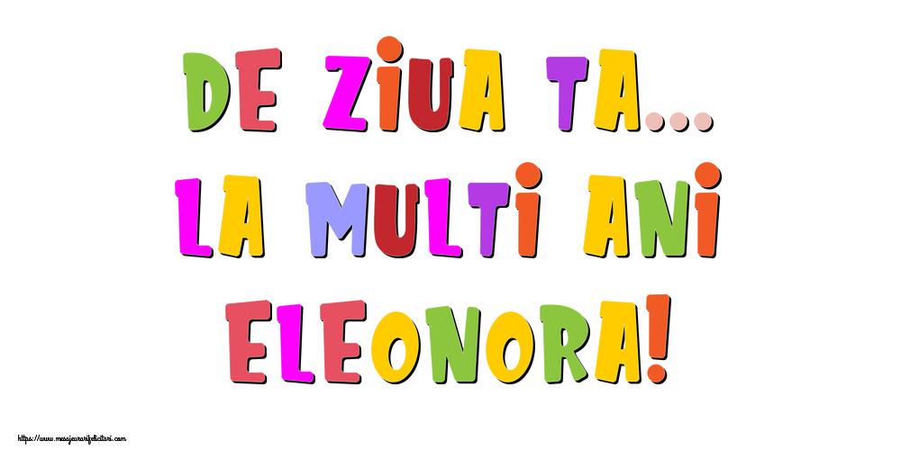 Felicitari de la multi ani - De ziua ta... La multi ani, Eleonora!