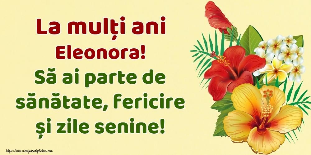 Felicitari de la multi ani - La mulți ani Eleonora! Să ai parte de sănătate, fericire și zile senine!
