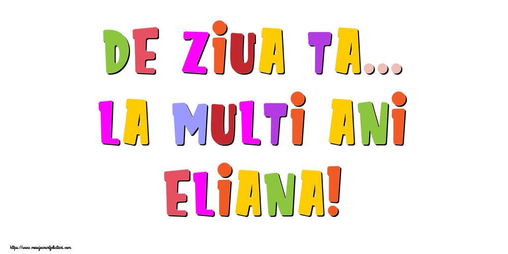 Felicitari de la multi ani - De ziua ta... La multi ani, Eliana!