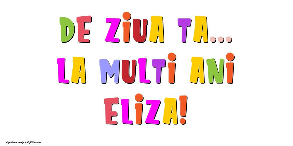 Felicitari de la multi ani - De ziua ta... La multi ani, Eliza!