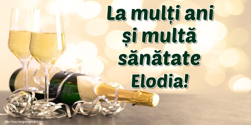 Felicitari de la multi ani - La mulți ani și multă sănătate Elodia!