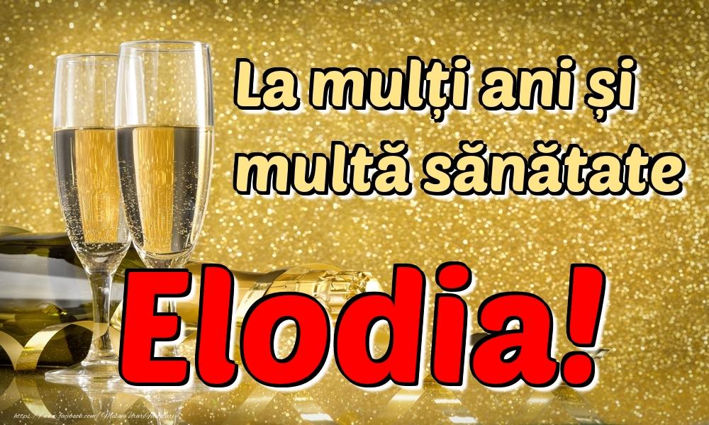 Felicitari de la multi ani - La mulți ani multă sănătate Elodia!