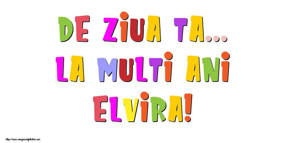 Felicitari de la multi ani - De ziua ta... La multi ani, Elvira!