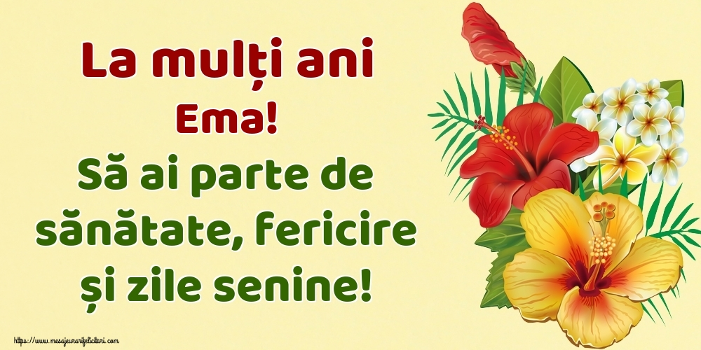 Felicitari de la multi ani - La mulți ani Ema! Să ai parte de sănătate, fericire și zile senine!