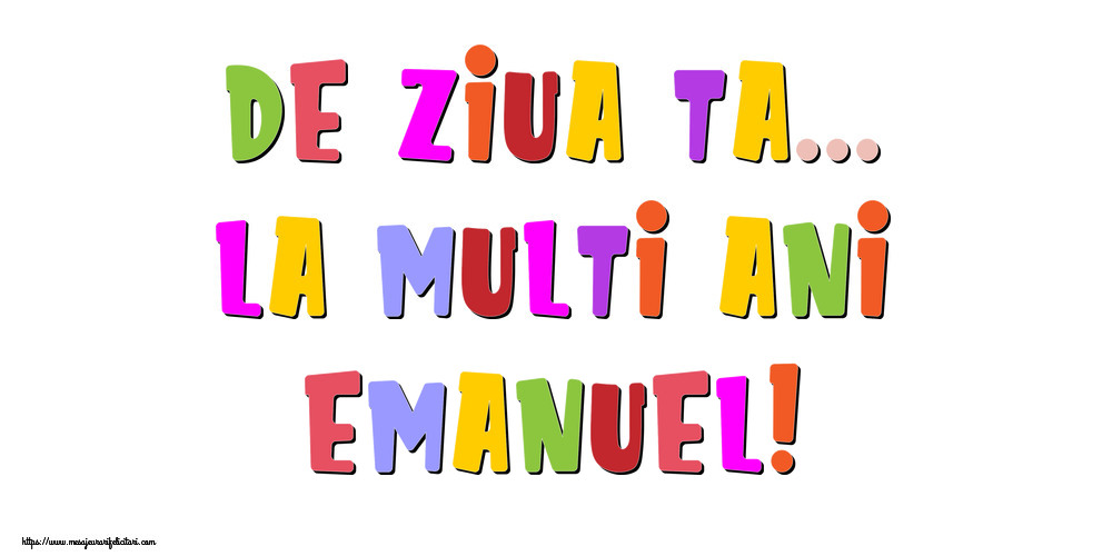 Felicitari de la multi ani - De ziua ta... La multi ani, Emanuel!