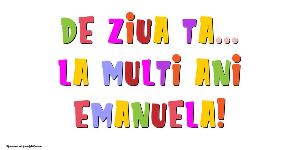 Felicitari de la multi ani - De ziua ta... La multi ani, Emanuela!