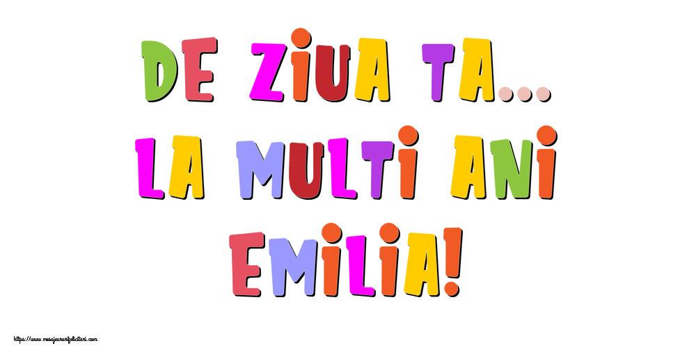Felicitari de la multi ani - De ziua ta... La multi ani, Emilia!