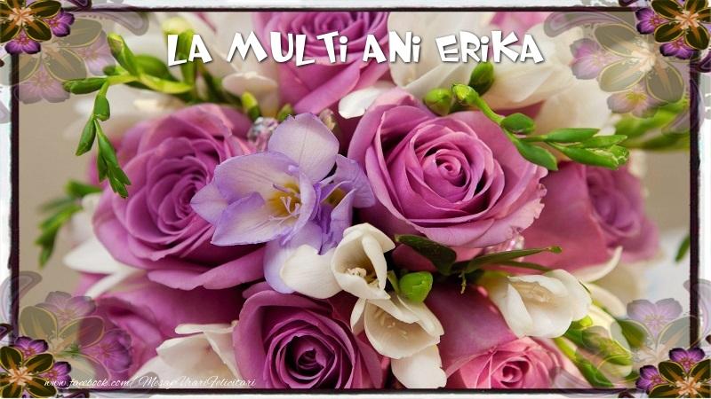 Felicitari de la multi ani - La multi ani Erika