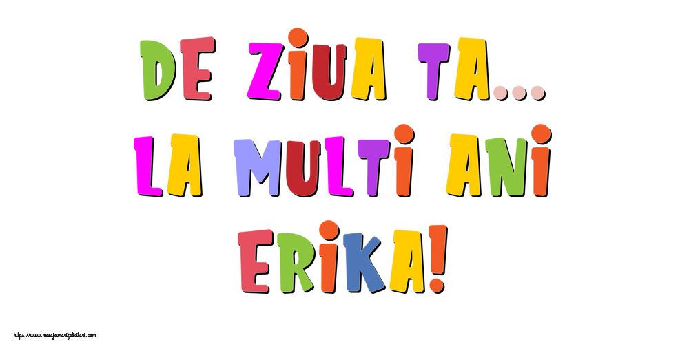 Felicitari de la multi ani - De ziua ta... La multi ani, Erika!