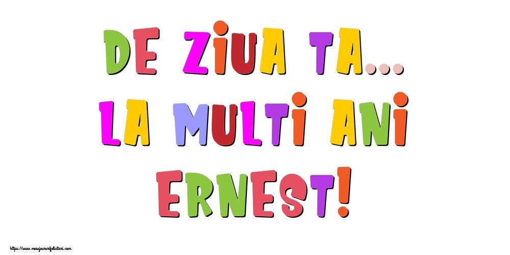 Felicitari de la multi ani - De ziua ta... La multi ani, Ernest!