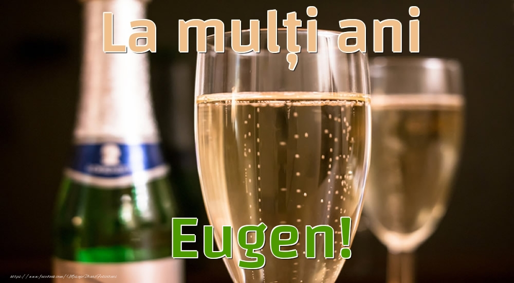 Felicitari de la multi ani - La mulți ani Eugen!