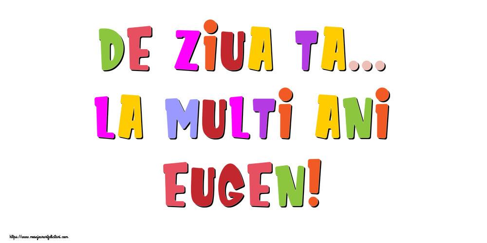 Felicitari de la multi ani - De ziua ta... La multi ani, Eugen!