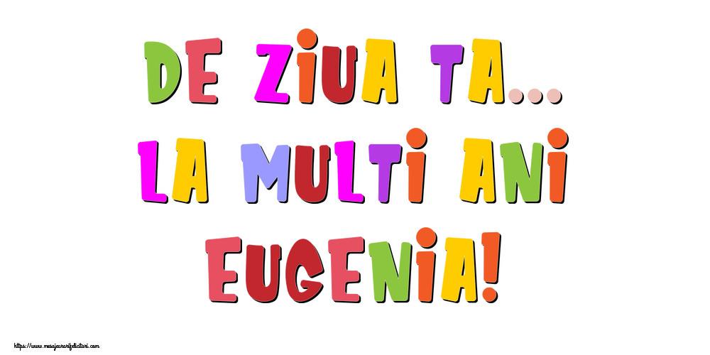 Felicitari de la multi ani - De ziua ta... La multi ani, Eugenia!