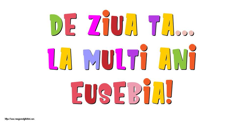 Felicitari de la multi ani - De ziua ta... La multi ani, Eusebia!