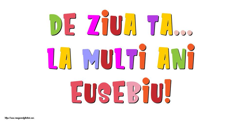 Felicitari de la multi ani - De ziua ta... La multi ani, Eusebiu!