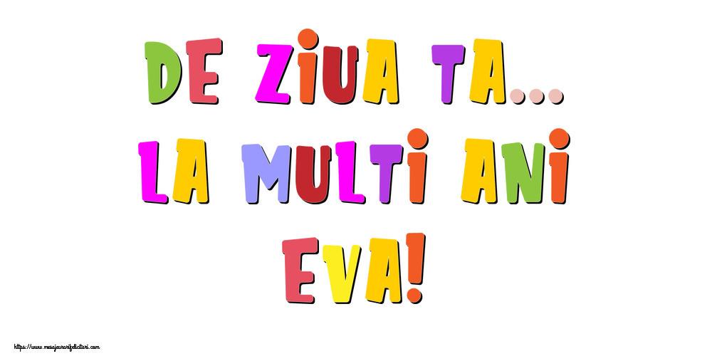 Felicitari de la multi ani - De ziua ta... La multi ani, Eva!