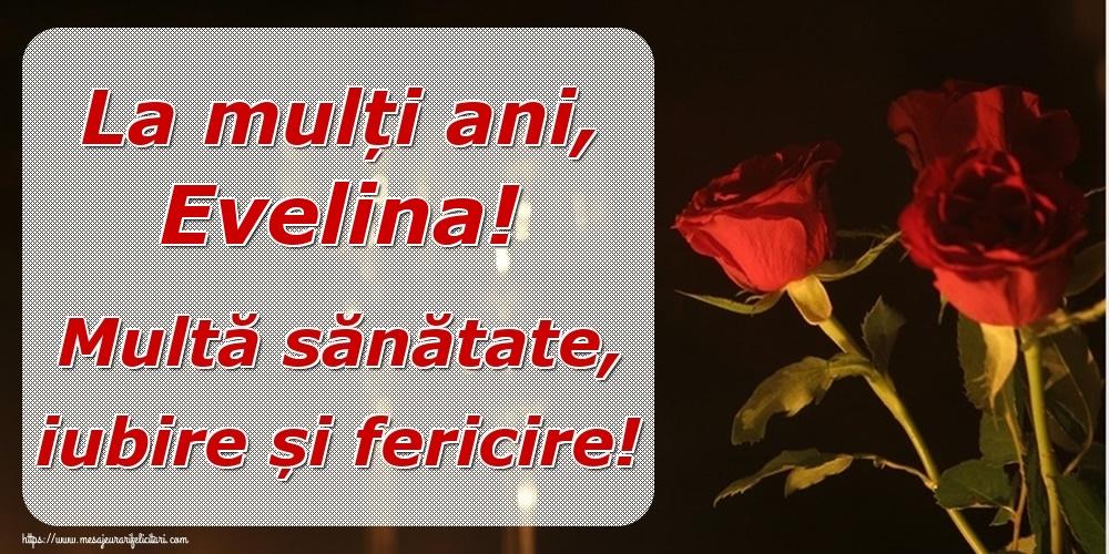 Felicitari de la multi ani - La mulți ani, Evelina! Multă sănătate, iubire și fericire!