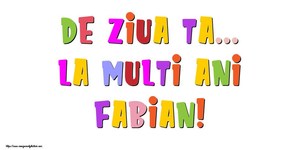 Felicitari de la multi ani - De ziua ta... La multi ani, Fabian!