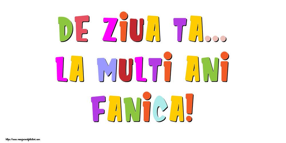 Felicitari de la multi ani - De ziua ta... La multi ani, Fanica!