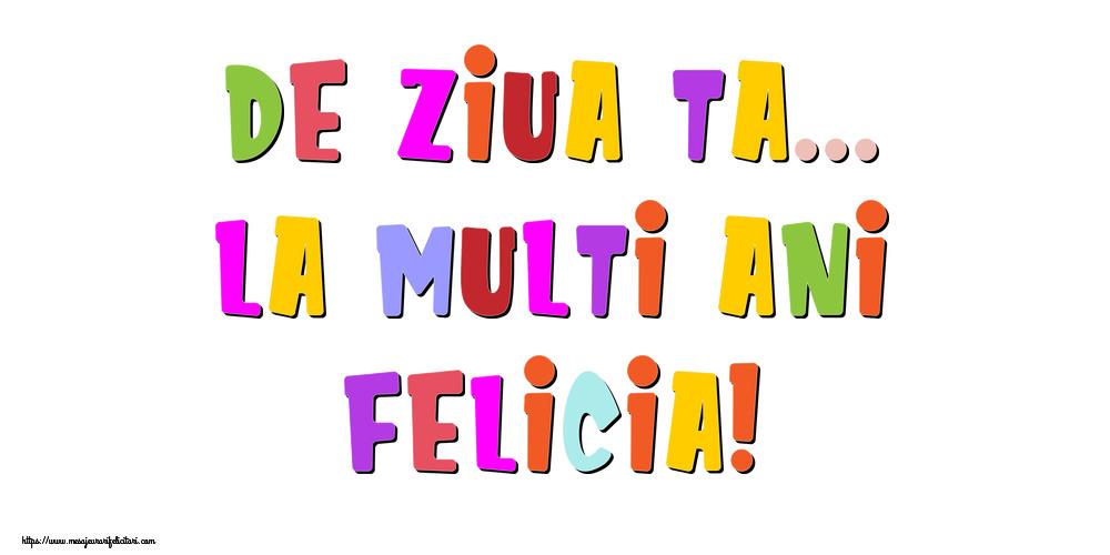 Felicitari de la multi ani - De ziua ta... La multi ani, Felicia!