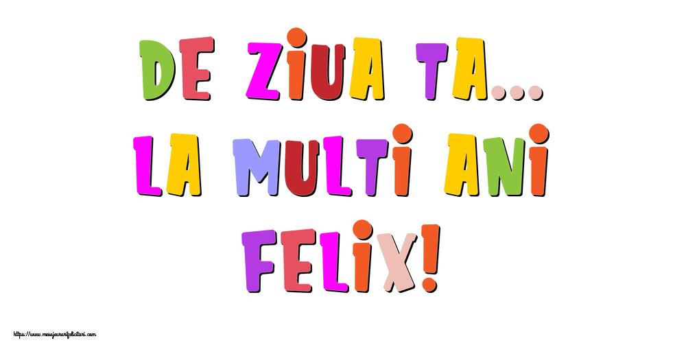 Felicitari de la multi ani - De ziua ta... La multi ani, Felix!