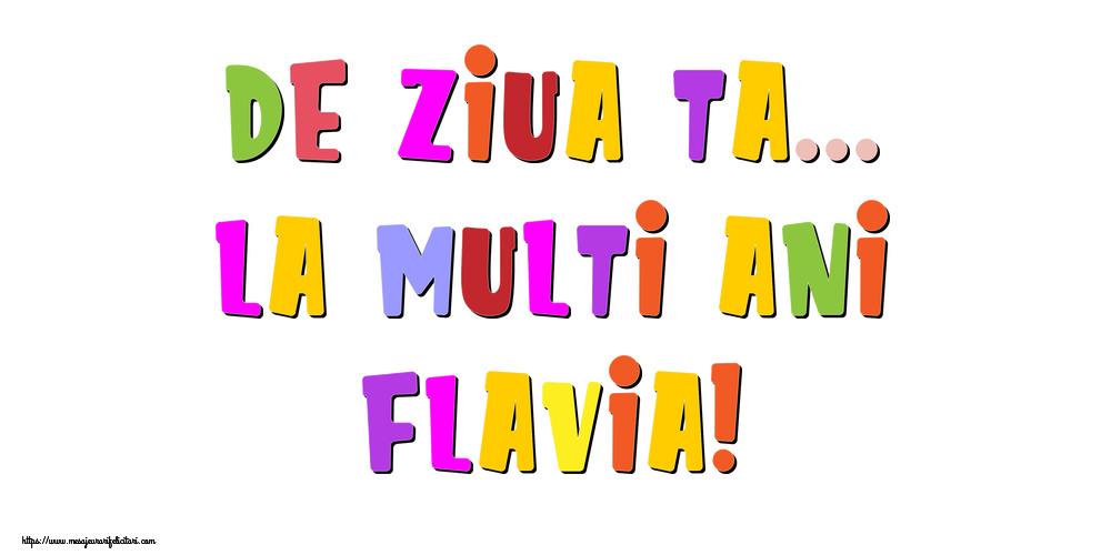 Felicitari de la multi ani - De ziua ta... La multi ani, Flavia!