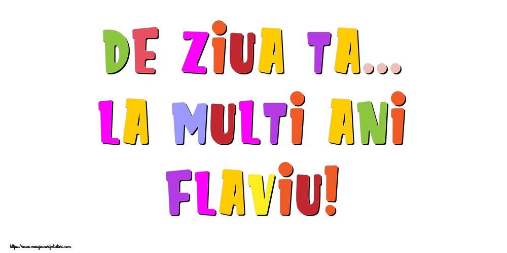 Felicitari de la multi ani - De ziua ta... La multi ani, Flaviu!