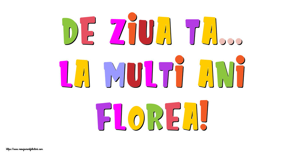 Felicitari de la multi ani - De ziua ta... La multi ani, Florea!