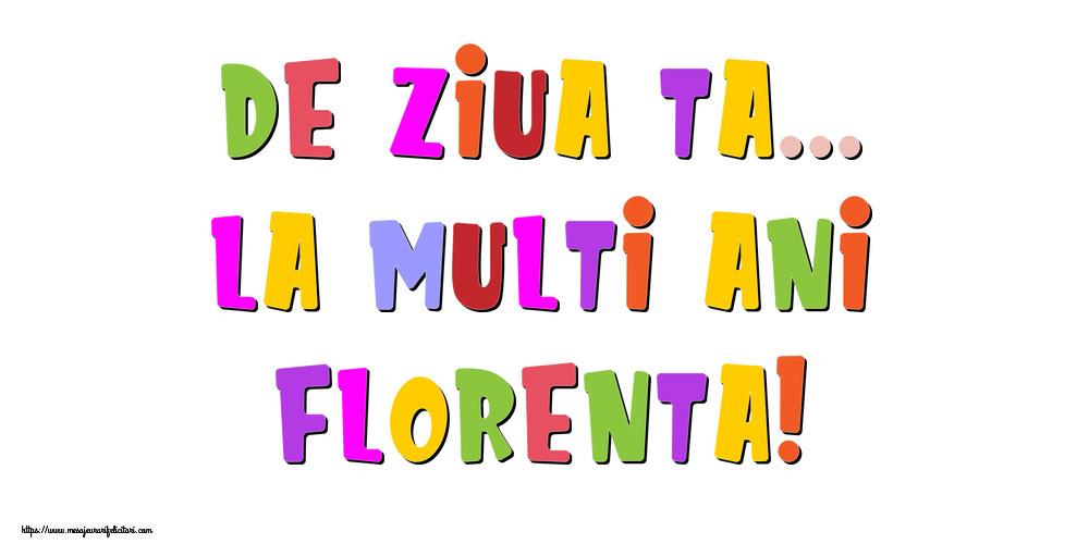 Felicitari de la multi ani - De ziua ta... La multi ani, Florenta!