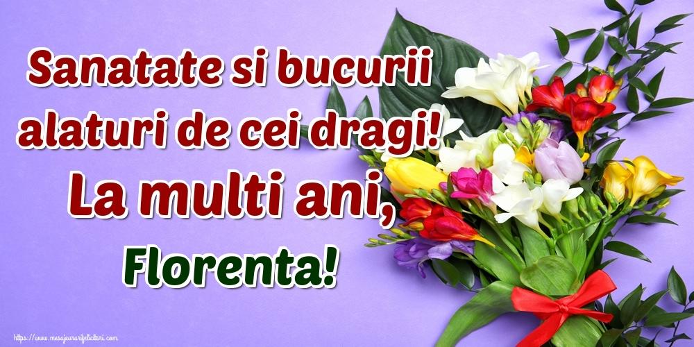 Felicitari de la multi ani - Sanatate si bucurii alaturi de cei dragi! La multi ani, Florenta!