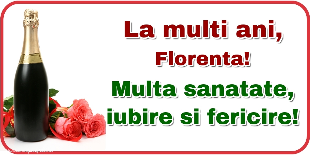 Felicitari de la multi ani - La multi ani, Florenta! Multa sanatate, iubire si fericire!