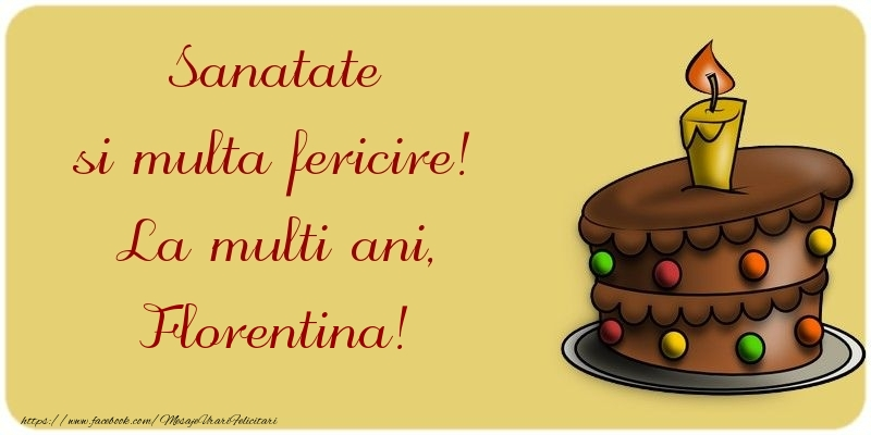 Felicitari de la multi ani - Sanatate si multa fericire! La multi ani, Florentina