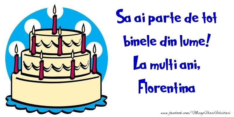 Felicitari de la multi ani - Sa ai parte de tot binele din lume! La multi ani, Florentina