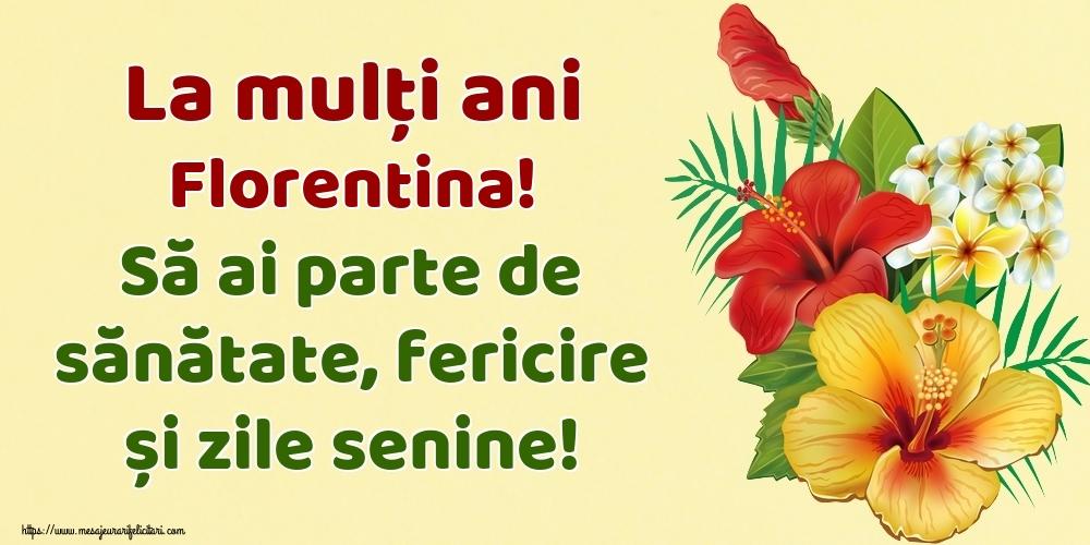 Felicitari de la multi ani - La mulți ani Florentina! Să ai parte de sănătate, fericire și zile senine!