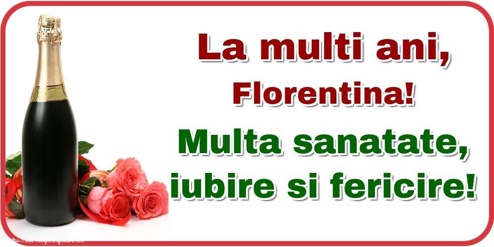 Felicitari de la multi ani - La multi ani, Florentina! Multa sanatate, iubire si fericire!