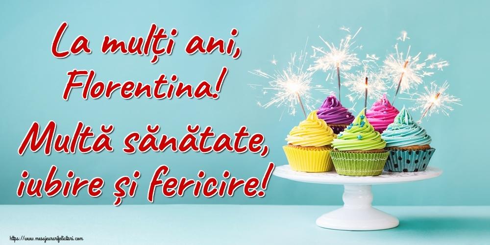 Felicitari de la multi ani - La mulți ani, Florentina! Multă sănătate, iubire și fericire!