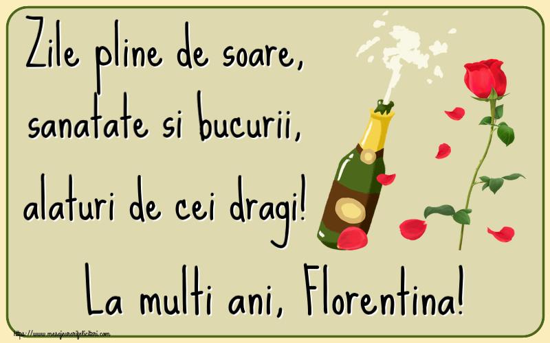 Felicitari de la multi ani - Zile pline de soare, sanatate si bucurii, alaturi de cei dragi! La multi ani, Florentina!