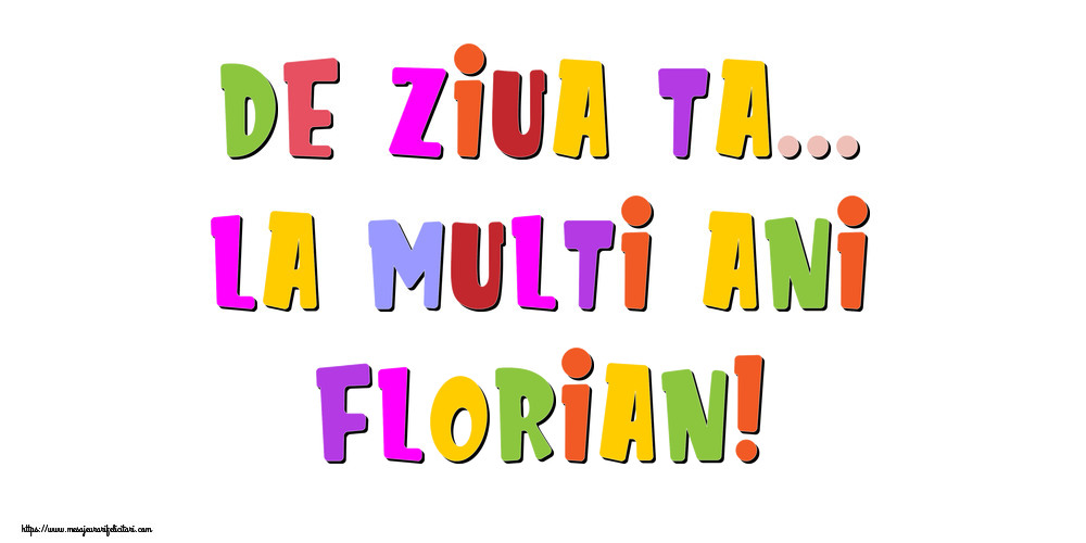Felicitari de la multi ani - De ziua ta... La multi ani, Florian!