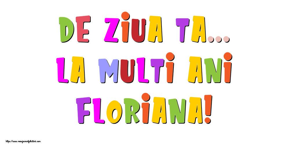 Felicitari de la multi ani - De ziua ta... La multi ani, Floriana!
