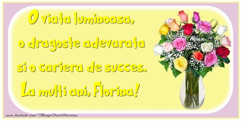 Felicitari de la multi ani - O viata luminoasa, o dragoste adevarata si o cariera de succes. Florina