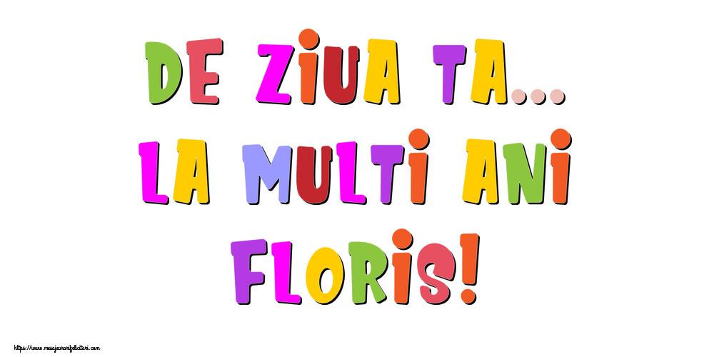 Felicitari de la multi ani - De ziua ta... La multi ani, Floris!